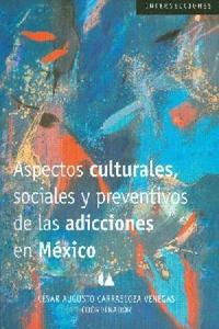 Aspectos Culturales, Sociales y Preventivos de las Adicciones en M�xico