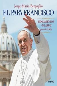 Papa Francisco, El. Pensamientos Y Palabras Para El Alma.