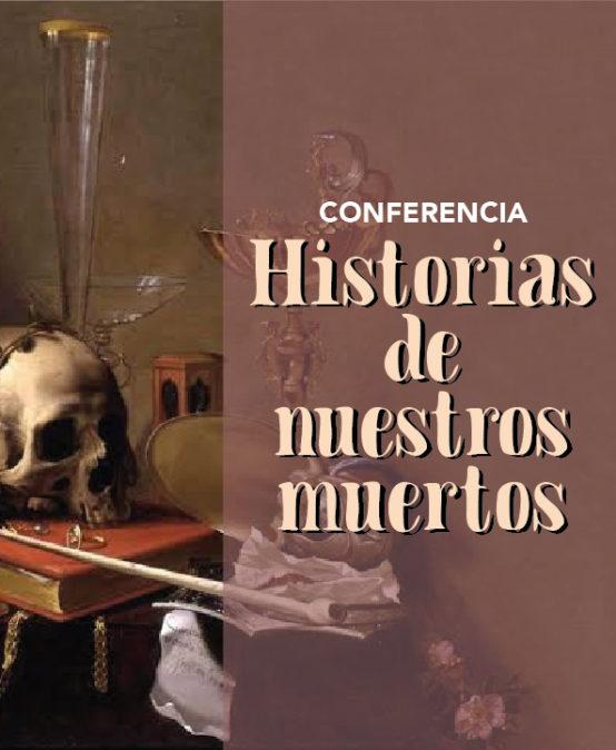 Conferencia / Historias de nuestros muertos